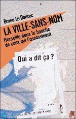 La Ville-sans-nom: Marseille dans la bouche de ceux qui l'assassinent