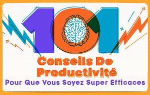 101 conseils de productivité pour que vous soyez super efficaces